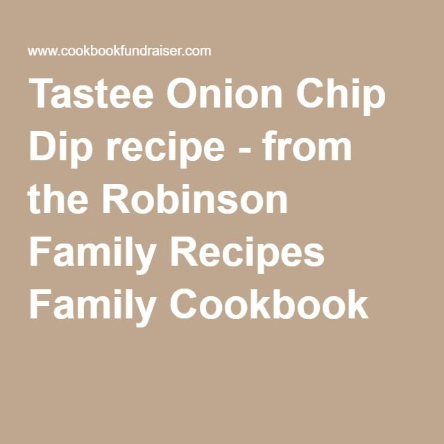 Tastee Onion Chip Diprecipe - from the Robinson Family Recipes Family Cookbook
