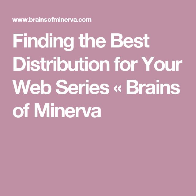 Finding the Best Distribution for Your Web Series «  Brains of Minerva