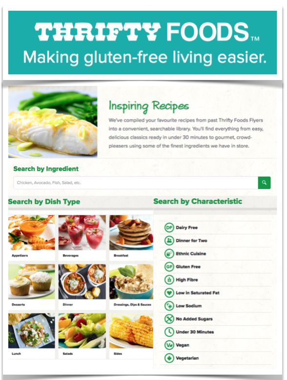 Successful gluten-free meal planning requires imagination and more than a little knowledge on how to make substitutions in recipes and menu items. Fortunately for us, Thrifty Foods has come up with 750 and counting gluten-free menu ideas arranged into a convenient, searchable library. See https://theceliacscene.com/750-gluten-free-recipes/