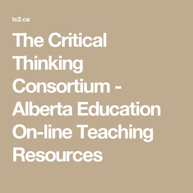 the critical thinking consortium Critical thinking involves making judgments based on reasoning: students consider options analyze these using specific criteria and draw conclusions and make judgments.
