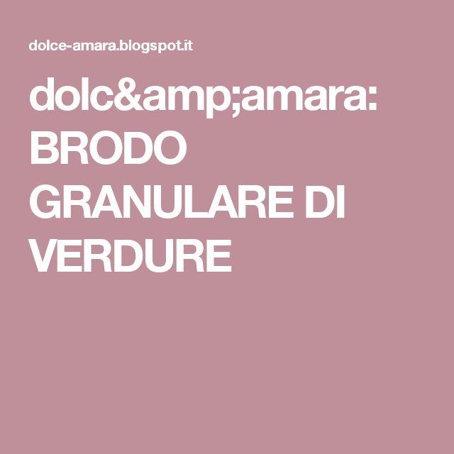 dolc&amara: BRODO GRANULARE DI VERDURE