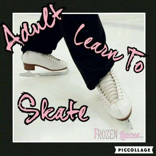 Adult Learn To Skate Tips !  You can learn to skate at any age !  http://www.frozenlaces.com/adult-learn-to-skate/