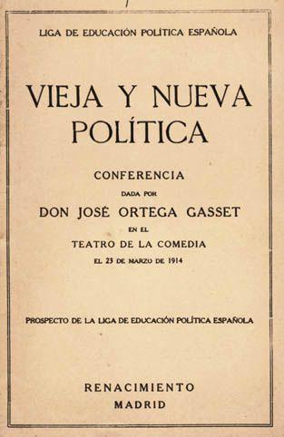 Ortega y Gasset, José (1883-1955) Vieja y nueva política / conferencia dada por José Ortega y Gasset Madrid : Renacimiento, [1914] http://absysnet.bbtk.ull.es/cgi-bin/abnetopac01?TITN=467106