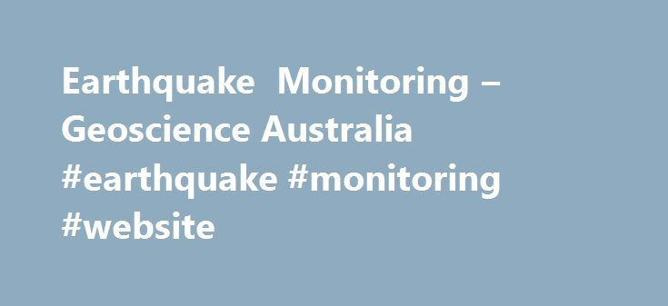 Earthquake Monitoring – Geoscience Australia #earthquake #monitoring #website http://malawi.remmont.com/earthquake-monitoring-geoscience-australia-earthquake-monitoring-website/  # Geoscience Australia Earthquakes Related Information and Websites Earthquake monitoring Geoscience Australia monitors, analyses and reports on earthquakes within Australia and internationally. This is done on a 24/7 basis by Duty Seismologists for the purposes of tsunami warning as part of the Australian Tsunami…