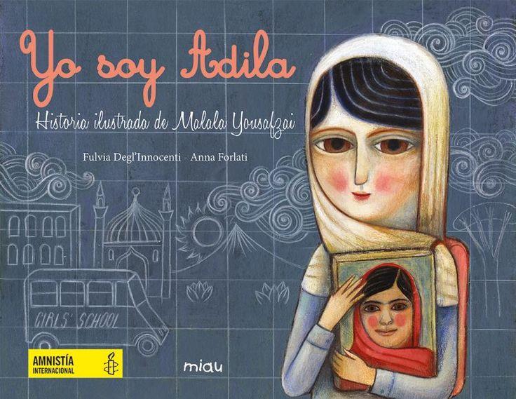 Adila es una niña pakistaní que adora el colegio y sueña con llegar a ser profesora o médico. Un día escucha a su padre diciendo que ella estaría más segura en casa, con sus padres. Triste y preocupada, Adila habla con su profesora. Al día siguiente la profesora visita a los padres de la niña y les cuenta la historia de Malala Yousafzai, Premio Nobel de la Paz en 2014. Autor: Fluvia Degl'Innocenti Ilustrador: Anna Forlati