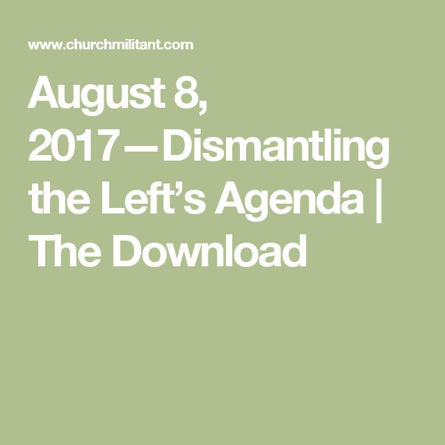 August 8, 2017—Dismantling the Left's Agenda | The Download