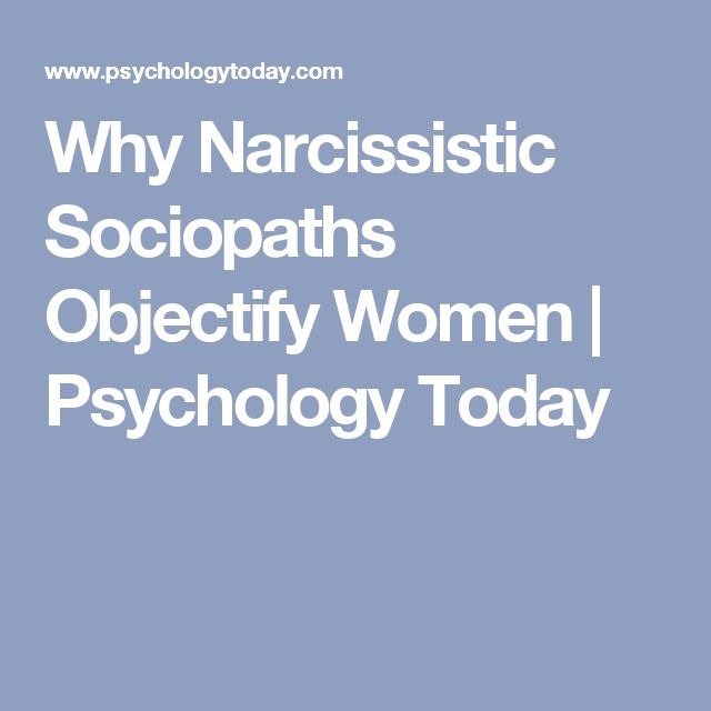 Why Narcissistic Sociopaths Objectify Women | Psychology Today