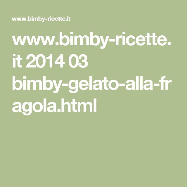 www.bimby-ricette.it 2014 03 bimby-gelato-alla-fragola.html