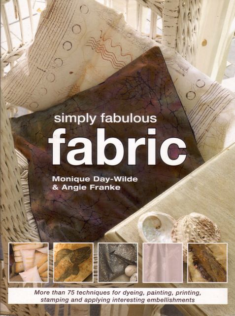 Simply Fabulous Fabric by Monique Day-Wilde and Angie Franke, published by Metz Press