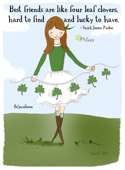 Best friends are like four leaf clovers, hard to find and lucky to have. ~ Sarah Jessica Parker <3 More awesome friendship quotes on Joy of Mom! <3 https://www.facebook.com/joyofmom  #friendshipquotes #luckyclover #joyofmom