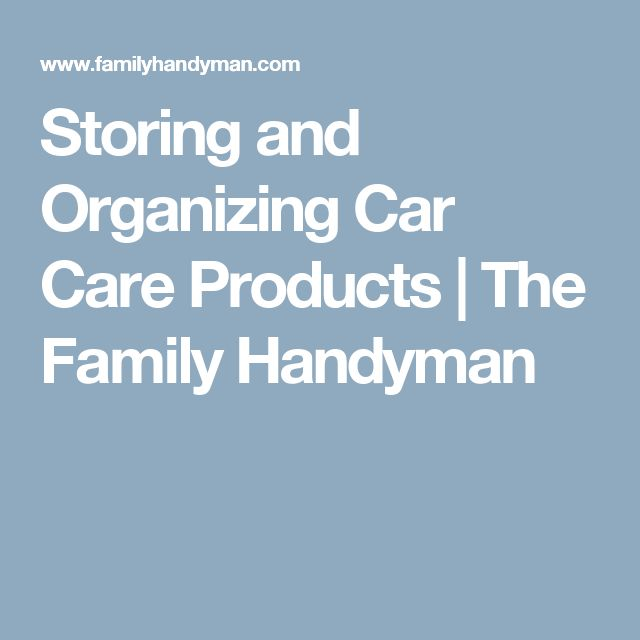 Storing and Organizing Car Care Products | The Family Handyman