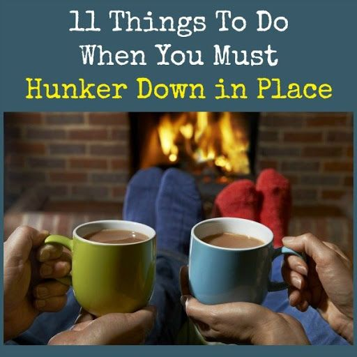11 Things To Do When You Must Hunker Down in Place   Backdoor Survival