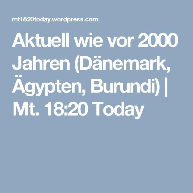 Aktuell wie vor 2000 Jahren (Dänemark, Ägypten, Burundi) | Mt. 18:20 Today
