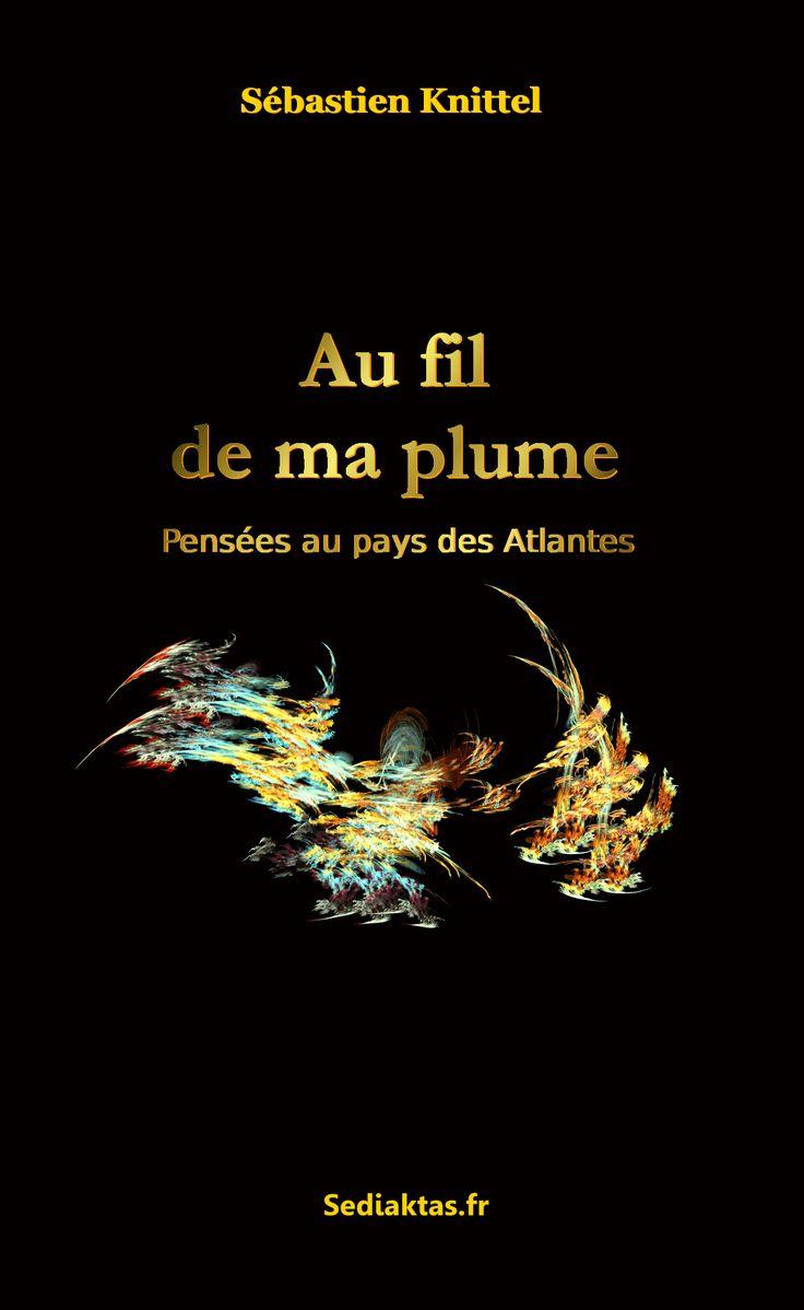 Au fil de ma plume - Pensées au pays des Atlantes Parue en 2010