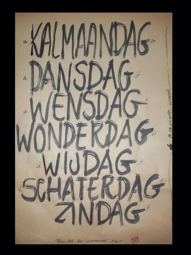 De Nieuwe Week. Kalmaandag Dansdag Wensdag Wonderdag Wijdag Schaterdag Zindag http://vanderduim-art.nl/ Poster te bestellen! Door: Bruin van der Duim.