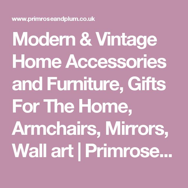 Modern & Vintage Home Accessories and Furniture, Gifts For The Home, Armchairs, Mirrors, Wall art | Primrose & Plum