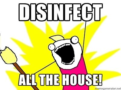 all the things meme, disinfect all the house