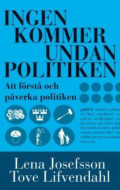 ladda ner INGEN KOMMER UNDAN POLITIKEN : HANDBOK I ATT FÖRSTÅ OCH PÅVERKA POLITIKEN pdf mobi epub gratis