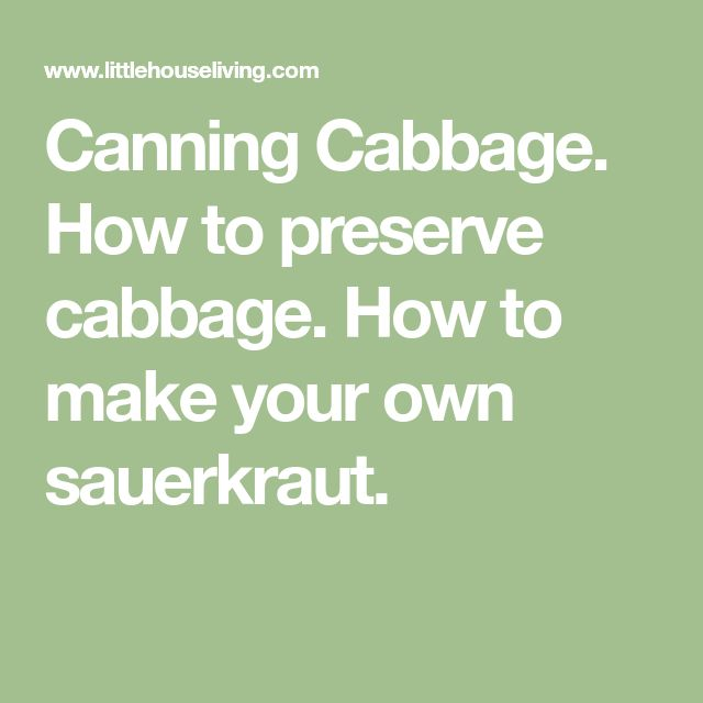 Canning Cabbage. How to preserve cabbage. How to make your own sauerkraut.