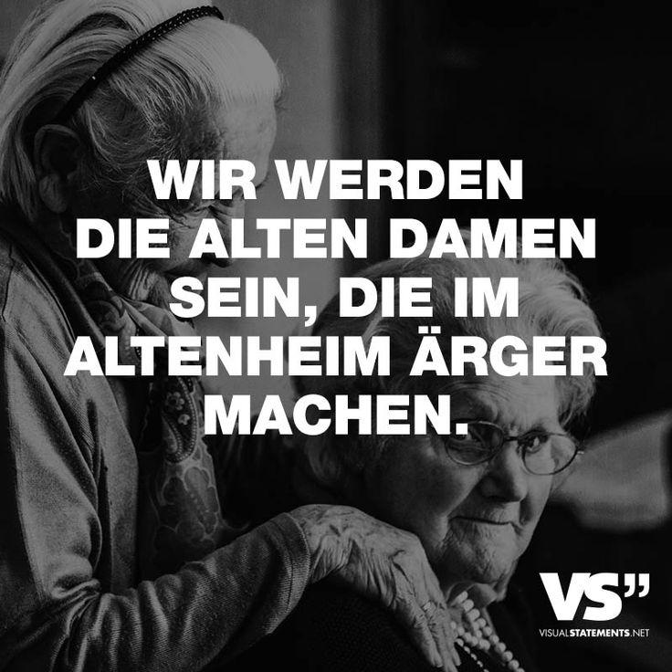 """Visual Statements®️️️️️️ Sprüche/ Zitate/ Quotes/ Freundschaft/ """"WIR WERDEN DIE ALTEN DAMEN SEIN, DIE IM ALTENHEIM ÄRGER MACHEN. """""""