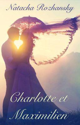 Charlotte et Maximilien (sur Wattpad) http://my.w.tt/UiNb/xX97XGqpbw #Roman d'amour #amwriting #wattpad