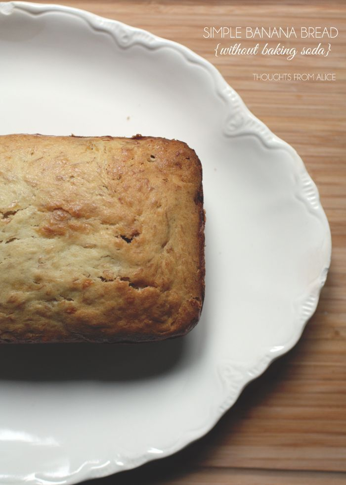 Thoughts from Alice: Simple Banana Bread {without baking soda} Works wonders! Good with chocolate chips too!
