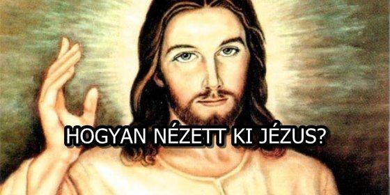 HOGYAN NÉZETT KI JÉZUS?