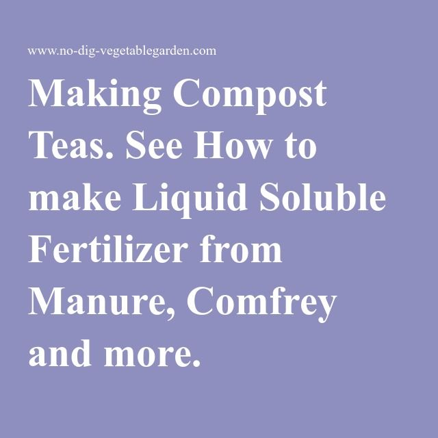Making Compost Teas. See How to make Liquid Soluble Fertilizer from Manure, Comfrey and more.