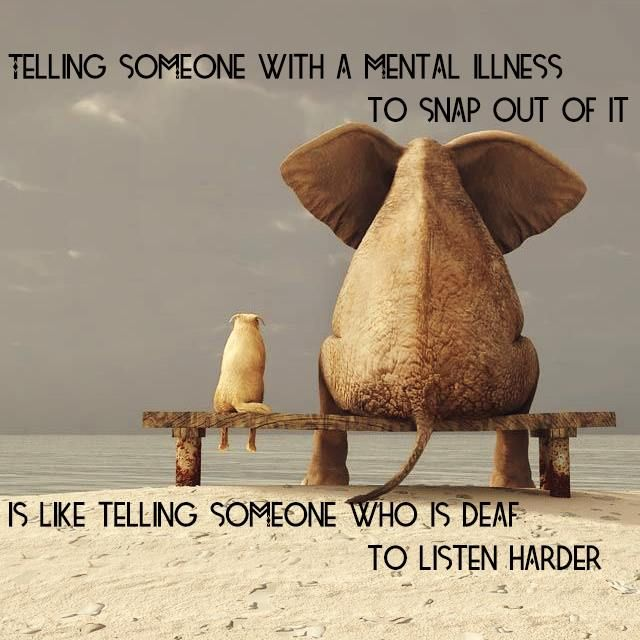 Telling Someone with a mental illness to Snap Out of it, is like telling someone who is deaf to listen harder #mentalhealth via International Bipolar Foundation