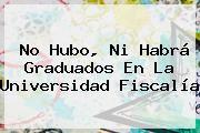 http://tecnoautos.com/wp-content/uploads/imagenes/tendencias/thumbs/no-hubo-ni-habra-graduados-en-la-universidad-fiscalia.jpg Caracol Radio. No hubo, ni habrá graduados en la universidad Fiscalía, Enlaces, Imágenes, Videos y Tweets - http://tecnoautos.com/actualidad/caracol-radio-no-hubo-ni-habra-graduados-en-la-universidad-fiscalia/