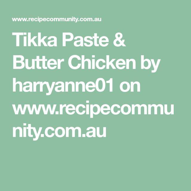 Tikka Paste & Butter Chicken by harryanne01 on www.recipecommunity.com.au