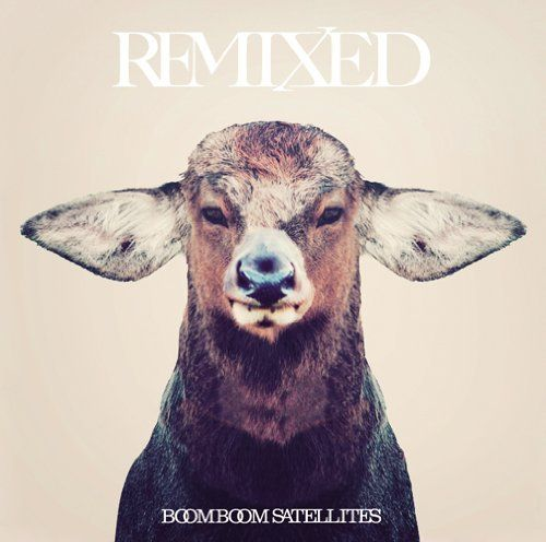 REMIXED ~ BOOM BOOM SATELLITES, http://www.amazon.co.jp/dp/B008SCLSK8/ref=cm_sw_r_pi_dp_HKAMsb04JJHQS