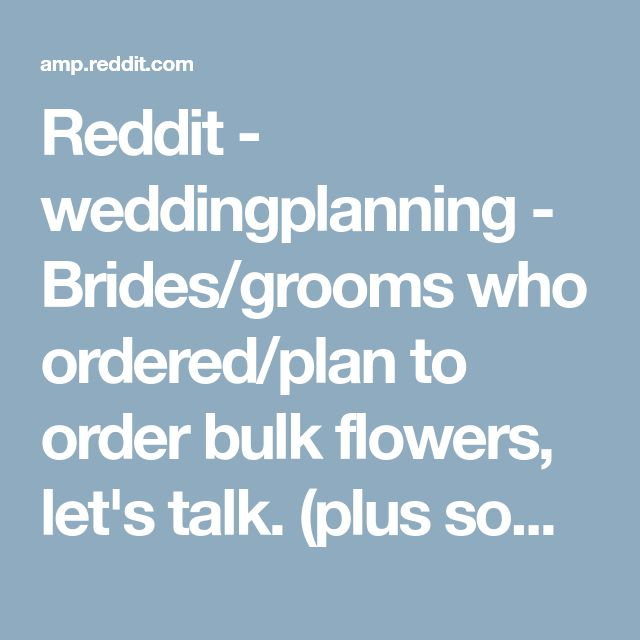 Reddit - weddingplanning - Brides/grooms who ordered/plan to order bulk flowers, let's talk. (plus some of my price comparison for Costco vs. Sam's)