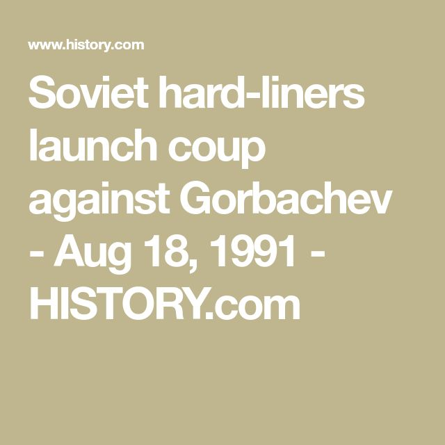 Soviet hard-liners launch coup against Gorbachev - Aug 18, 1991 - HISTORY.com