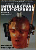 false dilemma: <i>A Short Course in Intellectual Self-Defense</i> by Normand Baillargeon (Seven Stories Press, 2008)