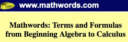 Mathwords is an interactive math dictionary with enough math words, math terms, math formulas, pictures, diagrams, tables, and examples to satisfy your inner math geek.