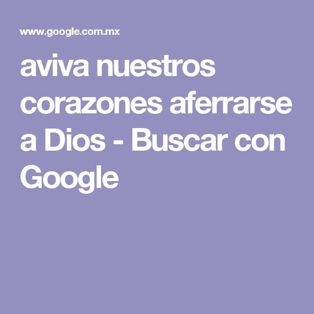 aviva nuestros corazones aferrarse a Dios - Buscar con Google