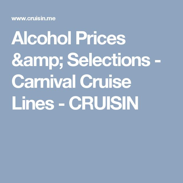 Alcohol Prices & Selections - Carnival Cruise Lines - CRUISIN