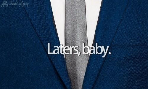 Laters. Fifty Shades of Grey #Fiftyshadesofgrey #fiftyshades #50shades