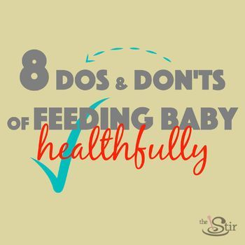 Great rules of thumb to follow to make sure you feed your baby in the most healthy way possible.