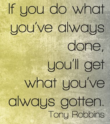 Tony Robbins Quotes. If you do what you've always done, you'll get