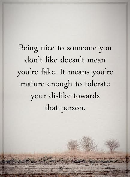 Being nice to someone you don't like doesn't mean you're fake. It means you're mature enough to tolerate you dislike towards that person.  #powerofpositivity #positivewords  #positivethinking #inspirationalquote #motivationalquotes #quotes #life #love #nice #fake #mature
