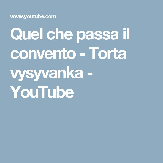 Quel che passa il convento - Torta vysyvanka - YouTube