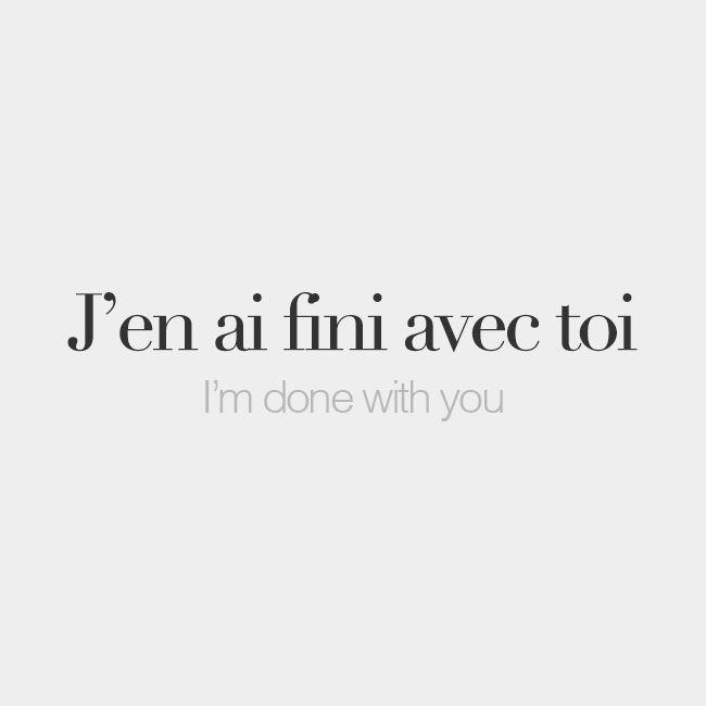 J'en ai fini avec toi | I'm done with you | /ʒɑ̃ e fi.ni a.vɛk twa/