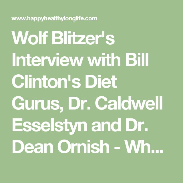 Wolf Blitzer's Interview with Bill Clinton's Diet Gurus, Dr. Caldwell Esselstyn and Dr. Dean Ornish - What the Interview Didn't Have Time to Explain about How to Prevent and Reverse Heart Disease with a Plant-Based Diet