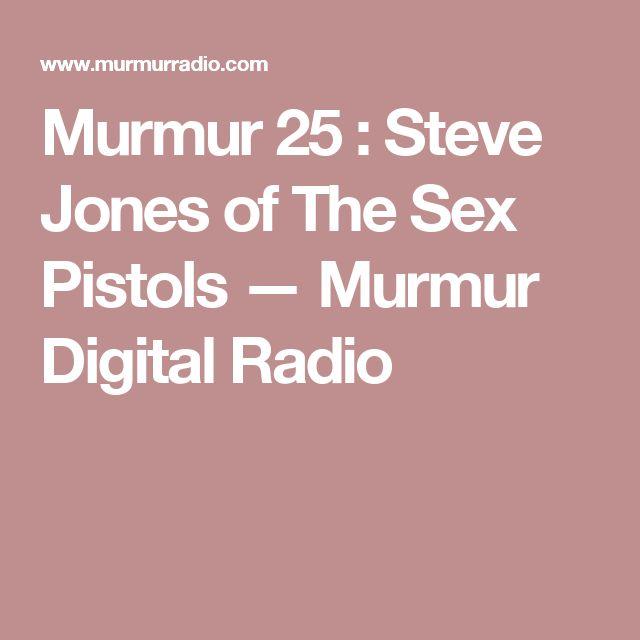 Murmur 25 : Steve Jones of The Sex Pistols — Murmur Digital Radio