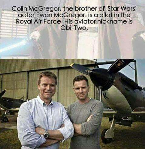 Colin McGregor, the brother of Star Wars actor Ewan McGregor, is a pilot in the Royal Air Force. His aviator nickname is Obi-Two.