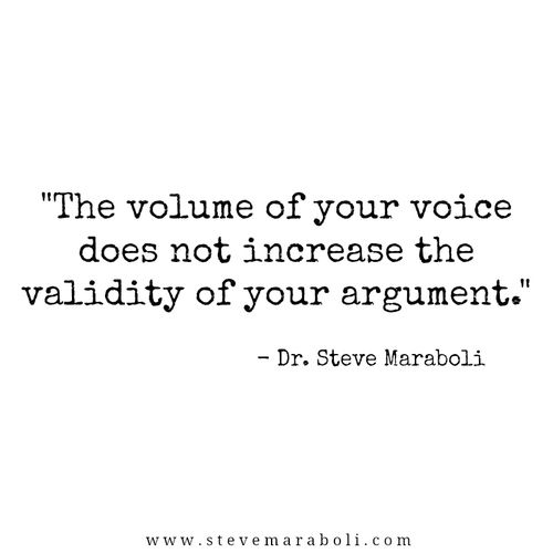 The volume of your voice does not increase the validity of your argument