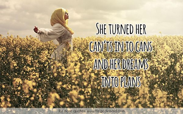 She turned her can'ts in to cans and her dreams into plans. #dreaming #dreams #plans #quotes #turned