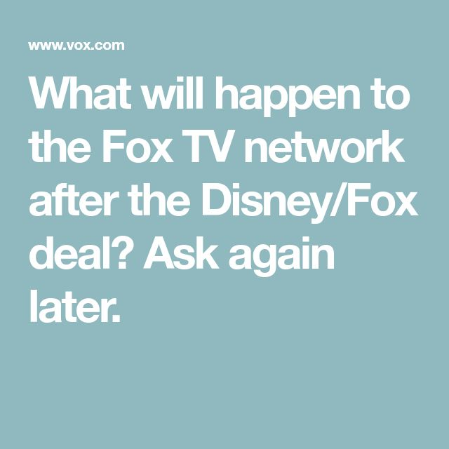 What will happen to the Fox TV network after the Disney/Fox deal? Ask again later.